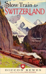 Omslag - Slow Train to Switzerland: One Tour, Two Trips, 150 Year and a World of Change Apart
