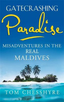 Gatecrashing Paradise av Tom Chesshyre (Heftet)