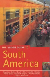 The rough guide to South America av Harry Adès, Danny Aeberhard, Nicky Agate, Andrew Benson, David Cleary, Jonathan Franklin, Joshua Goodman, Melissa Graham, Dilwyn Jenkins, Oliver Marshall, Anja Mutic, Lucy Phillips, James Read, Paul Smith, Ross Velton og Brad Weiss (Heftet)