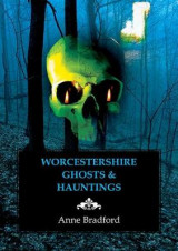 Omslag - Worcestershire Ghosts & Hauntings
