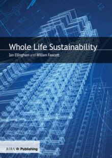 Whole Life Sustainability av Ian Ellingham og William Fawcett (Heftet)