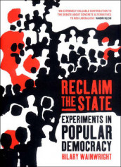 Reclaim the State av Hilary Wainwright (Innbundet)