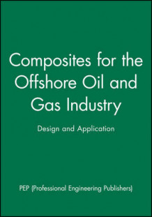 Composites for the Offshore Oil and Gas Industry av PEP (Professional Engineering Publishers) (Innbundet)
