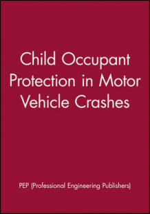 Child Occupant Protection in Motor Vehicle Crashes av PEP (Professional Engineering Publishers) (Innbundet)