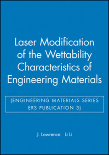 Laser Modification of the Wettability Characteristics of Engineering Materials av Jonathan R. Lawrence og Lin Li (Innbundet)