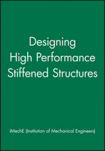 Designing High-performance Stiffened Structures av IMechE (Institution of Mechanical Engineers) (Innbundet)