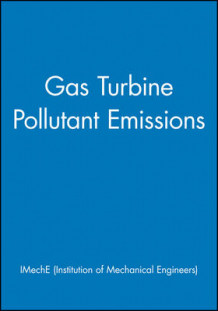 Gas Turbine Pollutant Emissions av IMechE (Institution of Mechanical Engineers) (Innbundet)