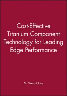 Cost-effective Titanium Component Technology for Leading-edge Performance (Innbundet)