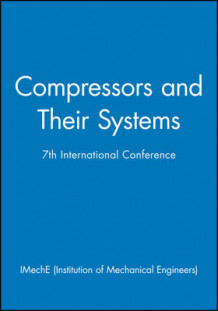 Compressors and Their Systems av IMechE (Institution of Mechanical Engineers) (Innbundet)