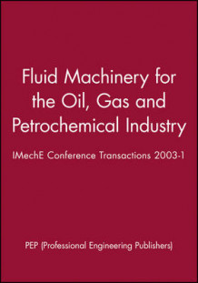 Fluid Machinery for the Oil, Gas and Petrochemical Industry av PEP (Professional Engineering Publishers) (Innbundet)