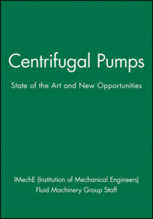 Centrifugal Pumps av IMechE (Institution of Mechanical Engineers) og Fluid Machinery Group Staff (Innbundet)