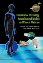 Comparative Physiology, Natural Animal Models And Clinical Medicine: Insights Into Clinical Medicine From Animal Adaptations av Michael Alan Singer (Innbundet)