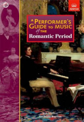 A Performer's Guide to Music of the Romantic Period av Christopher Brown, David Goode, Trevor Herbert, Roy Howat, Hugh Macdonald, David Mason, Roger Norrington, Robert Pascall og Robin Stowell (Notetrykk)