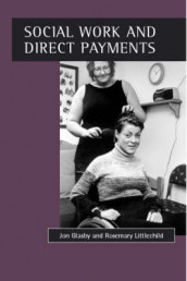 Social work and direct payments av Jon Glasby og Rosemary Littlechild (Heftet)