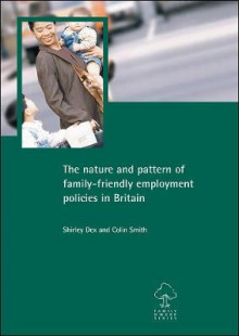 The Nature and Pattern of Family-Friendly Employment Policies in Britain av Shirley Dex og Colin Smith (Heftet)
