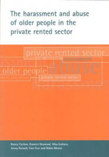 The Harassment and Abuse of Older People in the Private Rented Sector av Misa Izuhara, Nancy Carlton, Frances Heywood, Jenny Pannell, Tina Fear og Robin Means (Heftet)