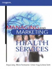 Managing and Marketing Health Services av Angus Laing, Gillian Hogg, Anne Smith og Moira Fischbacher (Heftet)