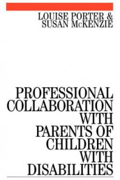 Professional Collaboration with Parents of Children with Disabilities av Susan McKenzie og Louise Porter (Heftet)