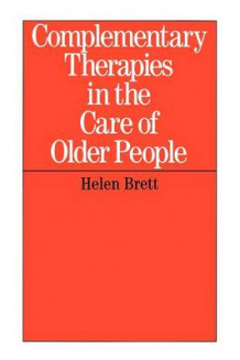 Complementary Therapies in the Care of the Older Person av Helen Brett (Heftet)