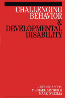 Challenging Behaviour and Developmental Disability av Mark O'Reilly, Michael Arthur og Jeff Sigafoos (Heftet)