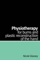 Physiotherapy for Burns and Plastic Reconstruction of the Hand av Nicole Glassey (Heftet)