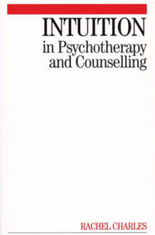 Intuition in Psychotherapy and Counselling av Rachel Charles (Heftet)