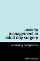 Anxiety Management in Adult Day Surgery av Mark Mitchell (Heftet)