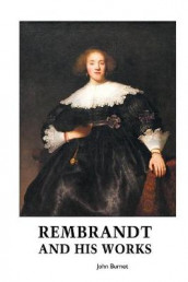 Rembrandt and His Works av John Burnet (Heftet)