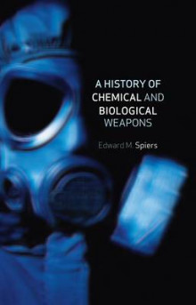 A History of Chemical and Biological Weapons av Edward M. Spiers (Innbundet)
