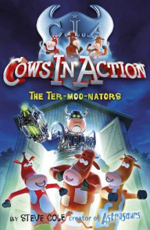 Cows in Action 1: The Ter-Moo-Nators av Steve Cole (Heftet)