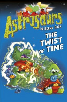 Astrosaurs 17: The Twist of Time av Steve Cole (Heftet)