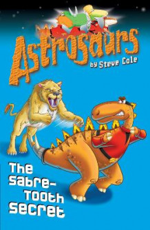 Astrosaurs 18: The Sabre-tooth Secret av Steve Cole (Heftet)