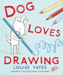 Dog Loves Drawing av Louise Yates (Heftet)