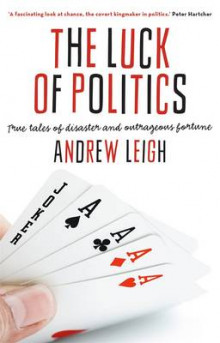 The Luck Of Politics: True Tales Of Disaster And Outrageous Fortune, av Andrew Leigh (Heftet)