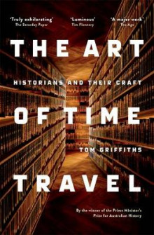 The Art of Time Travel: Historians and Their Craft av Tom Griffiths (Heftet)