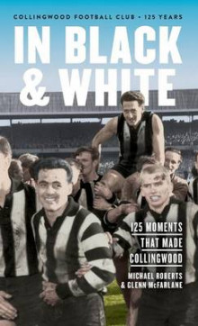 In Black & White: 125 Moments That Made Collingwood av Michael Roberts og Glenn McFarlane (Innbundet)