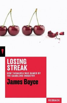 Losing Streak: How Tasmania Was Gamed by the Gambling Industry av James Boyce (Heftet)