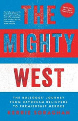 Omslag - The Mighty West: the Bulldogs' Journey from Daydream Believers to Premiership Heroes