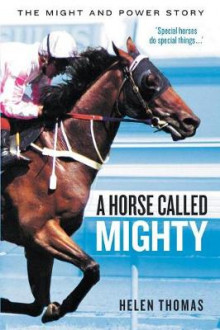 A Horse Called Mighty: The Might and Power Story av Helen Thomas (Heftet)
