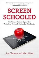 Omslag - Screen Schooled: Two Veteran Teachers Expose How Technology Overuse is Making Our Kids Dumber