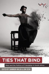 Ties that Bind av Franco Barchiesi, Stacy Hardy, Bridget Kenny, Sisonke Msimang, Lesego Rampolokeng, Jon Soske, T. J. Tallie og Shannon Walsh (Heftet)