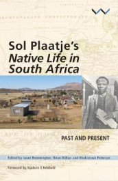 Sol Plaatje's Native Life in South Africa av Albert Grundlingh, Peter Limb, Nhlanhla Maake, Sabata-mpho Mokae, Bhekizizwe Peterson, Janet Remmington og Brian Willan (Heftet)