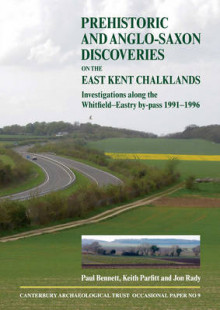 Prehistoric and Anglo-Saxon Discoveries on the East Kent Chalklands av Paul Bennett, Keith Parfitt og Jon Rady (Heftet)