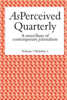 As Perceived Quarterly, Volume 1, Number 1 av Adam Christie, Jenny Vaughan og Brian Williams (Heftet)