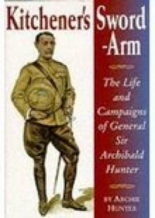 Kitchener's Sword-arm av Archie Hunter (Heftet)