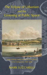 Omslag - The Eclipse of Urbanism and the Greening of Public Space