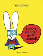 I Don't Want to Go to School! av Stephanie Blake (Innbundet)