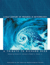 A Half Century of Progress in Meteorology - A Tribute to Richard Reed av Robert A. Houze og Richard H. Johnson (Innbundet)