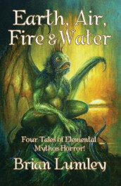 Earth, Air, Fire & Water av Bob Eggleton, Brian Lumley og Jim Pitts (Heftet)