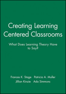 Creating Learning Centered Classrooms: What Does L Learning Theory Have to Say? Ashe-Eric/Higher Educ Ational Research Volume 26, Report Number 4, 1998 av AEHE (Heftet)